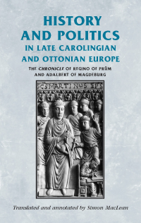 History and Politics in Late Carolingian and Ottonian Europe: The Chronicle of Regino of Prüm and Adalbert of Magdeburg logo